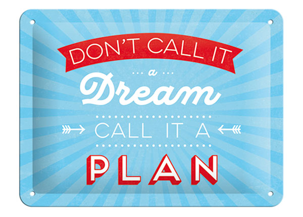 Retro metallposter Don't call it a dream Call it a plan 15x20 cm SG-103094