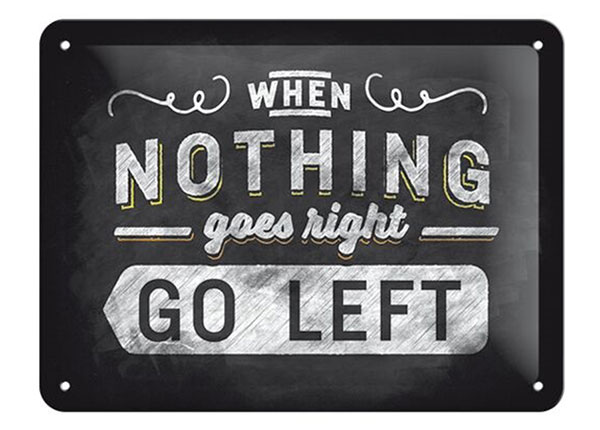 Retro metallposter When nothing goes right Go left 15x20 cm SG-153925