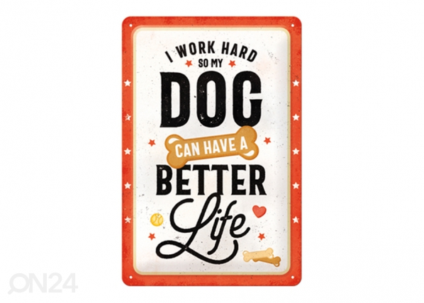 Retro metallposter I work hard so my dog can have a better life 20x30 cm SG-195094